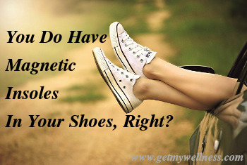I think there are many benefits to having magnetic insoles in your shoes. What are they?