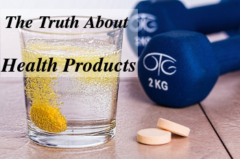 Do you know the truth about your health products? Do you really need them?