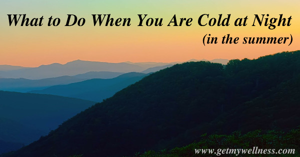 What to do when you are cold at night (in the summer)